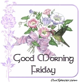 Good Morning Friday myspace, friendster, facebook, and hi5 comment graphics