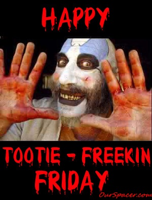 Happy Tootie Freekin Friday myspace, friendster, facebook, and hi5 comment graphics