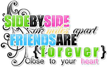 Side by side or miles apart, friends are forever close to your heart myspace, friendster, facebook, and hi5 comment graphics