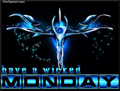 Have a wicked Monday myspace, friendster, facebook, and hi5 comment graphics