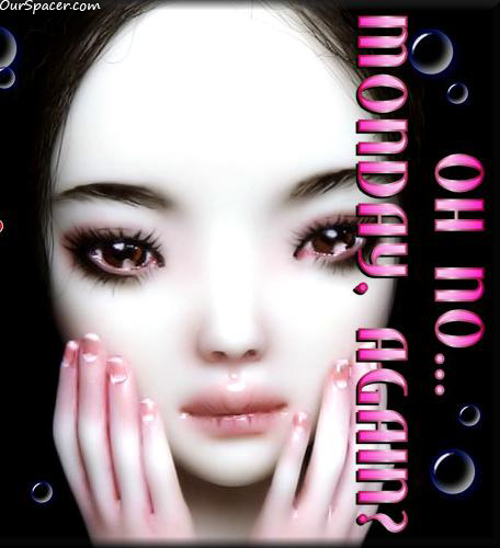 Oh no, Monday, again alien faced girl myspace, friendster, facebook, and hi5 comment graphics