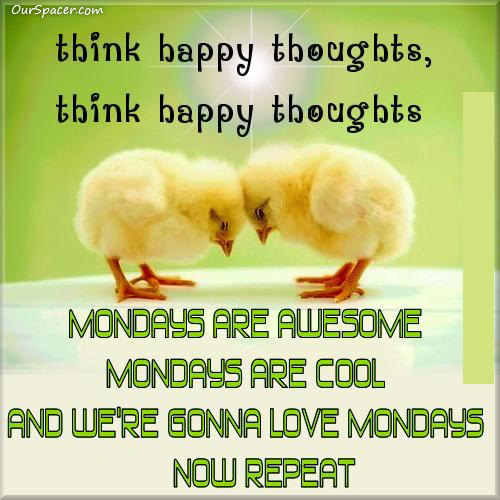 Think happy thoughts, Mondays are awesome, Mondays are cool, and we're gonna love mondays, now repeat graphics