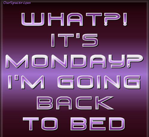 What, it's Monday, I'm going back to bed myspace, friendster, facebook, and hi5 comment graphics