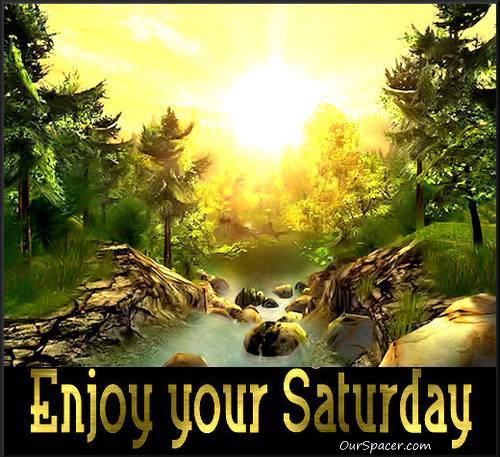 Enjoy your Saturday myspace, friendster, facebook, and hi5 comment graphics