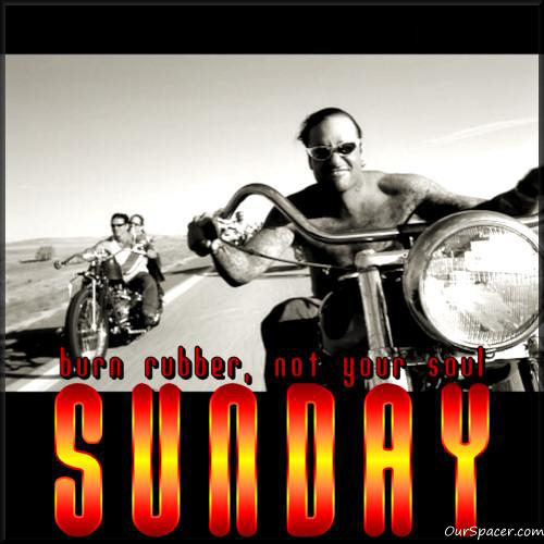 Burn rubber, not your soul Sunday graphics
