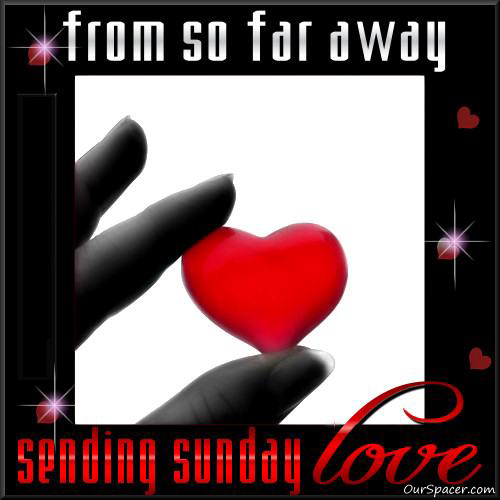 From so far away, sending Sunday love graphics