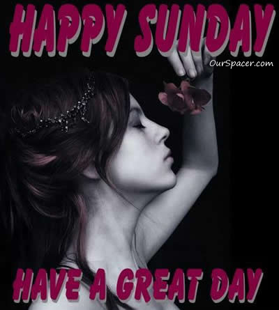 Happy Sunday, have a great day myspace, friendster, facebook, and hi5 comment graphics
